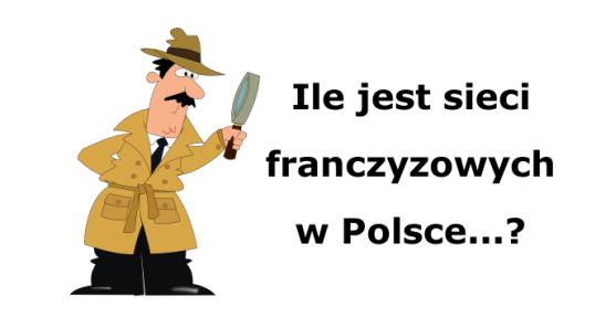 Ile sieci franczyzowych działa w Polsce? Już wiemy!